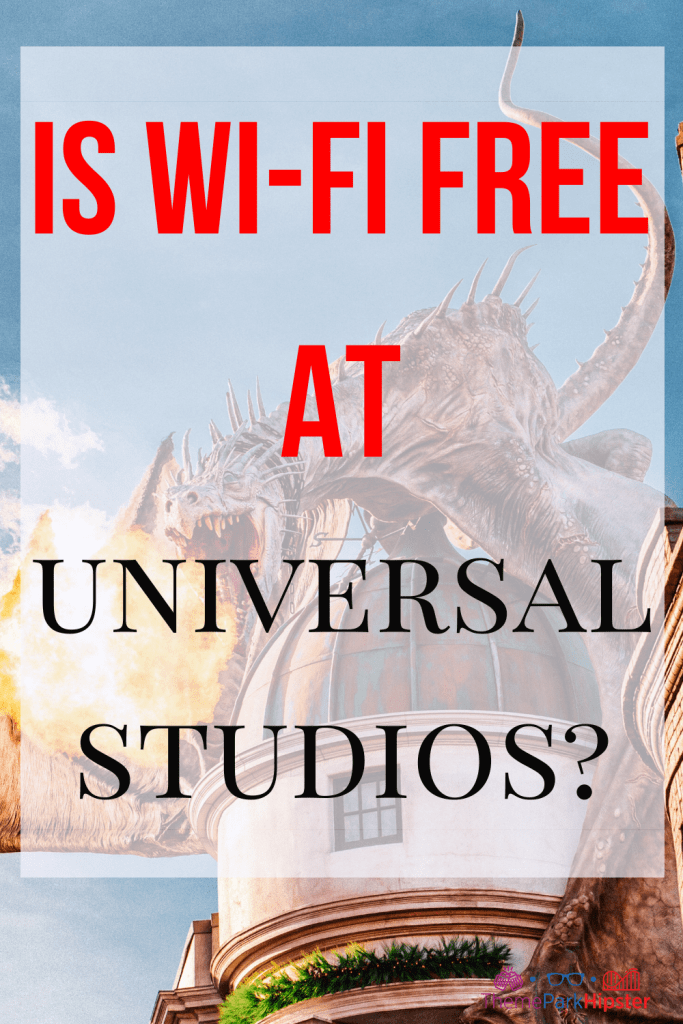 Is wi-fi free at Universal Studios with fire breathing dragon over Gringotts