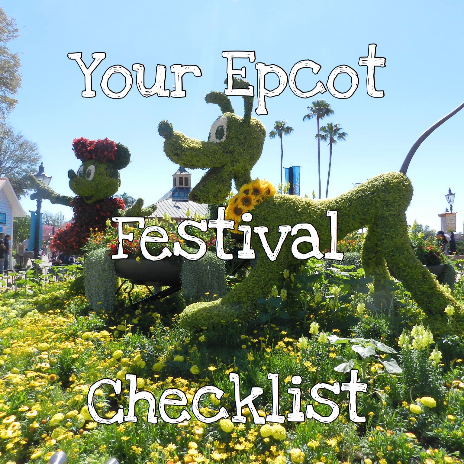 What to pack for Epcot. Theme Park Packing Check List. With colorful topiary.