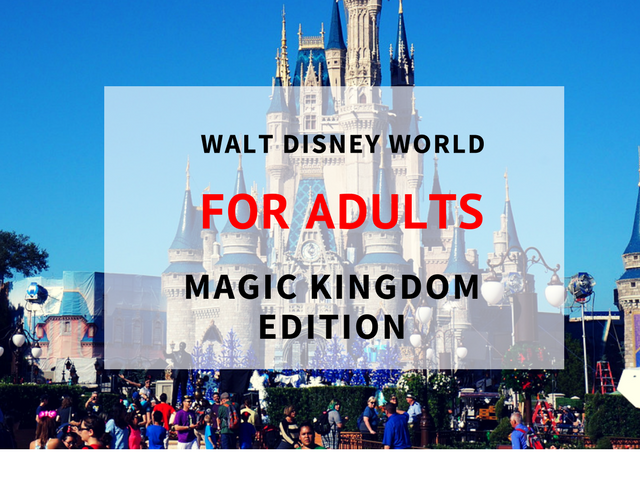 The best way to do Disney's Magic Kingdom as a grown up.