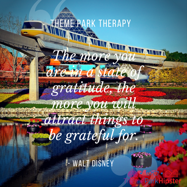 Walt Disney best quote. The more you are in a state of gratitude, the more you will attract things to be grateful for. With monorail passing by at Epcot.