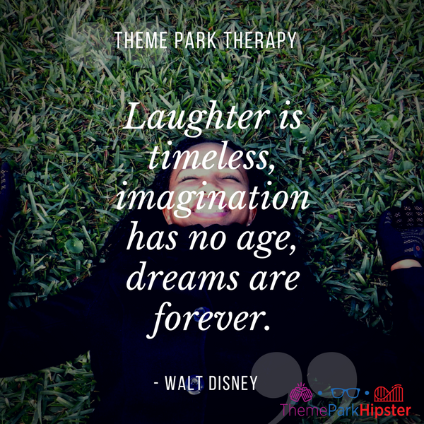 Walt Disney best quote. Laughter is timeless, imagination has no age, dreams are forever. ThemeParkHipster NikkyJ smiling in grass.