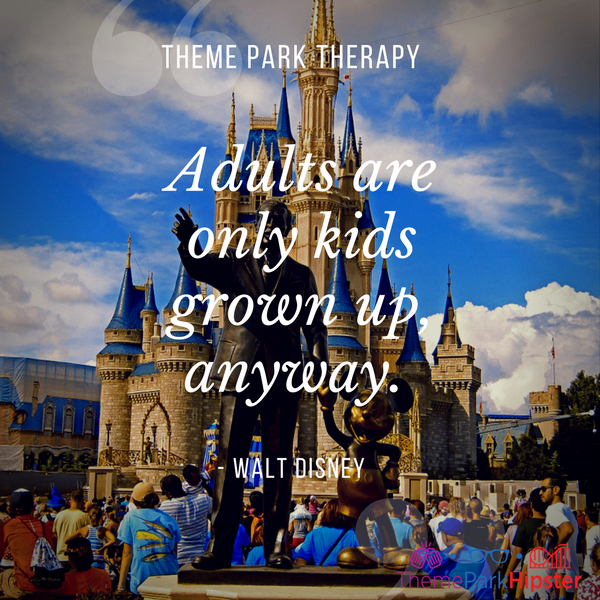 Walt Disney best quote. Adults are only kids grown up, anyway. With Walt and Mickey Partners Statue in front of Cinderella Castle.