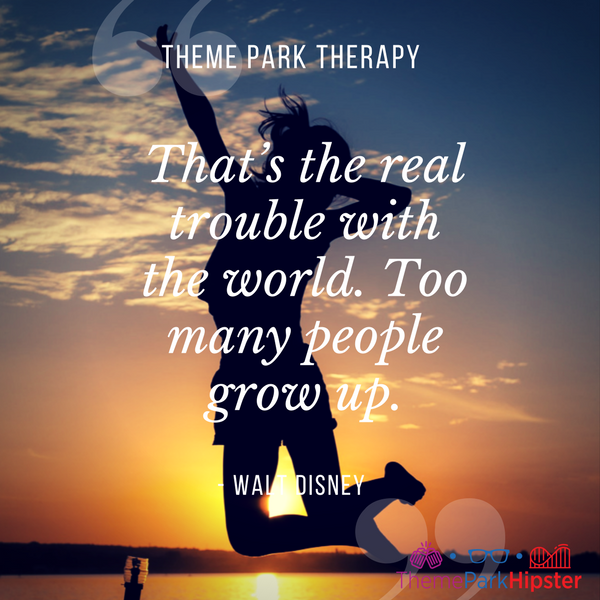 Walt Disney best quote. That's the real trouble with the world. Too many people grow up.