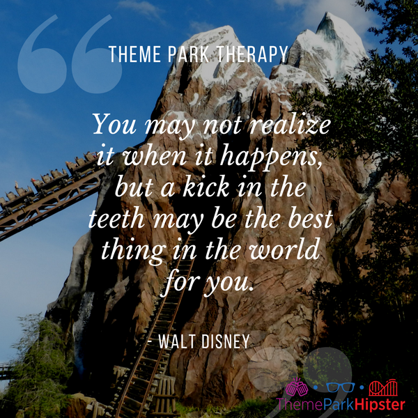 Walt Disney best quote. You may not realize it when it happens, but a kick in the teeth may be the best thing in the world for you. With Expedition Everest at Animal Kingdom in the background.
