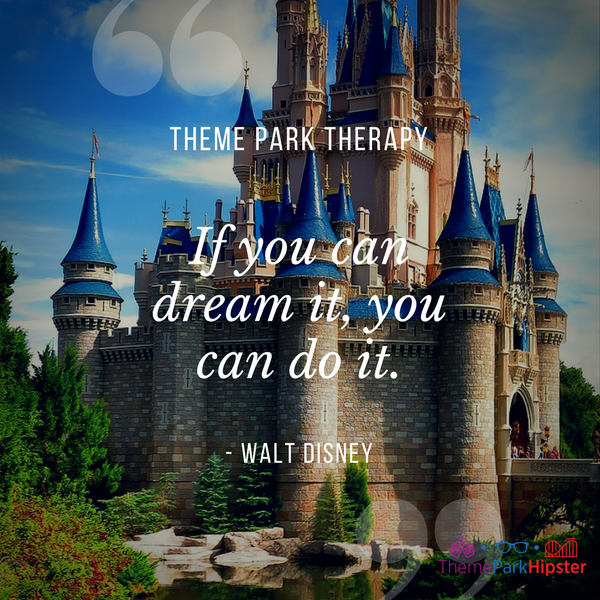 Walt Disney best quote. If you can dream it, you can do it. Cinderella Castle in the background.