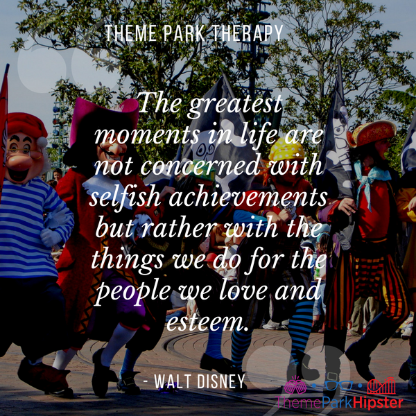 Walt Disney best quote. The greatest moments in life are not concerned with selfish achievements but rather with the things we do for the people we love and esteem. With Captain Hook and friends marching.