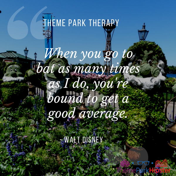 Walt Disney best quote. When you go to bat as many times as I do, you're bound to get a good average. With 7 dwarfs topiary at Epcot.