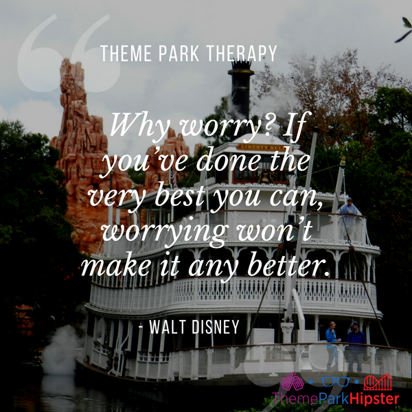 Walt Disney best quote. Why worry? If you've done the very best you can, worrying won't make it any better. With Liberty Square boat in the background.