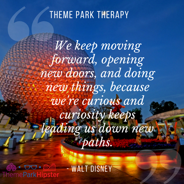 Walt Disney best quote. We keep moving forward, opening new doors, and doing new things, because we're curious and curiosity keeps leading us down new paths. With Epcot Spaceship Earth at twilight.