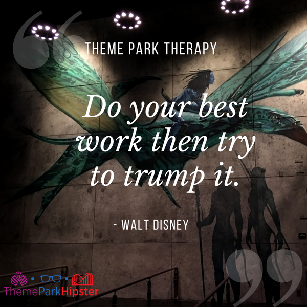 Walt Disney best quote. Do your best work then try to trump it. With Na'vi people from Flight of Avatar in Animal Kingdom in the background.