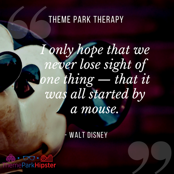 Walt Disney best quote. I only hope that we never lose sight of one thing, that it was all started by a mouse.