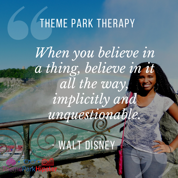 Walt Disney best quote. When you believe in a thing, believe in it all the way, implicitly and unquestionable. ThemeParkHipster NikkyJ at Niagara Falls.