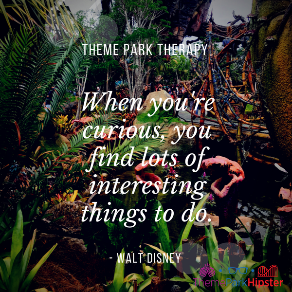 Walt Disney best quote. When you're curious, you find lots of interesting things to do. With Pandora World of Avatar vegetation in the background.