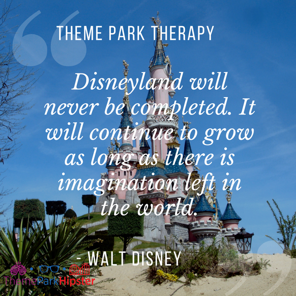 Walt Disney best quote. 33.Disneyland will never be completed. It will continue to grow as long as there is imagination left in the world.