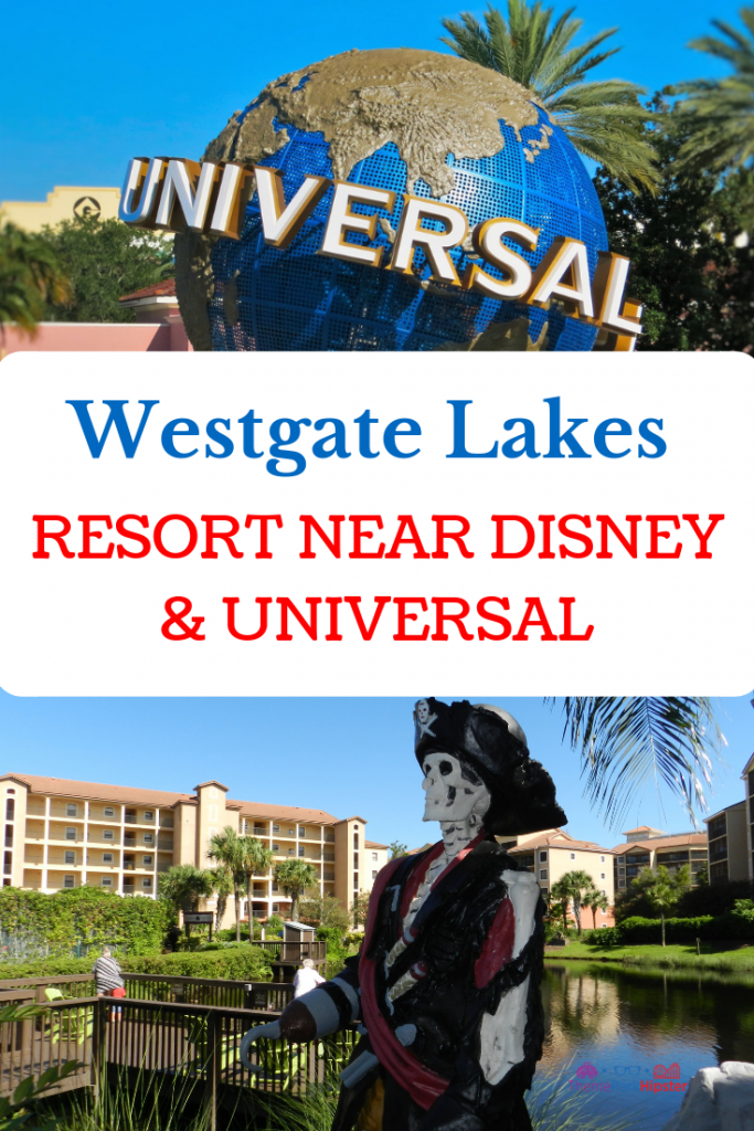WESTGATE LAKES RESORT NEAR DISNEY AND UNIVERSAL with Universal Studios globe and the famous pirate at Westgate Lakes Resort.