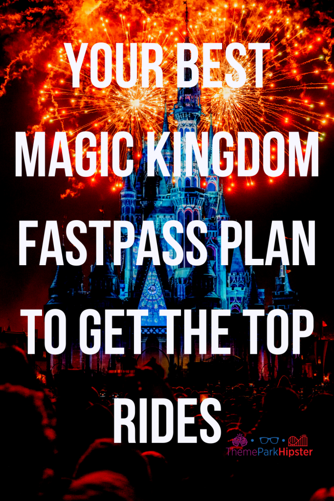 Your best magic kingdom fastpass plan to get the top rides with fireworks show over Cinderella Castle.