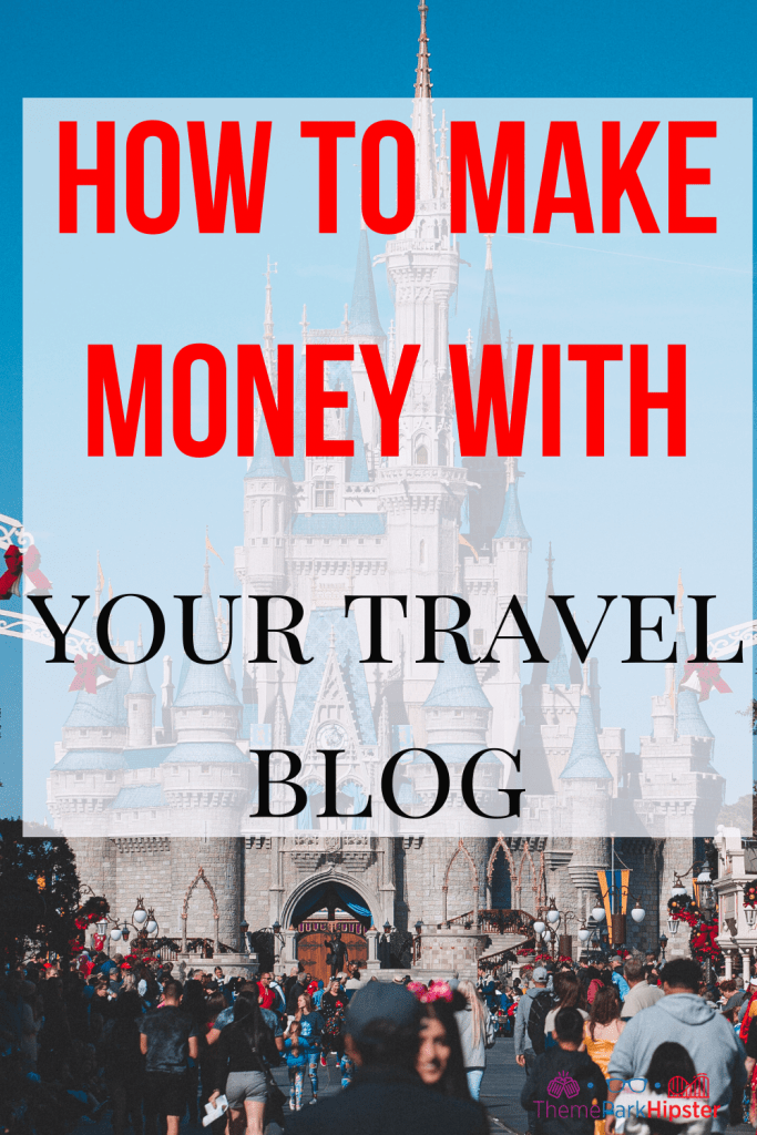 How to make money blogging with your Disney travel Blog