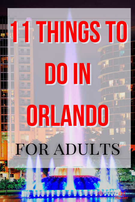 11 things to do in Orlando for adults