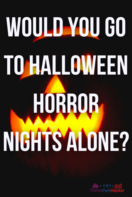 Would you go to Halloween horror nights alone